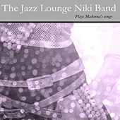Play & Download The Jazz Lounge Niki Band Plays Madonna´s Songs by The Jazz Lounge Niki Band | Napster