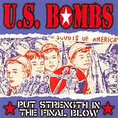 Play & Download Put Strength in the Final Blow [The Disaster Edition] by U.S. Bombs | Napster
