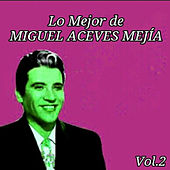 Play & Download Lo Mejor de Miguel Aceves Mejía, Vol. 2 by Miguel Aceves Mejia | Napster