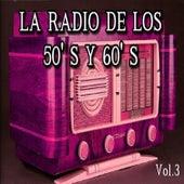 La Radio de los 50's y 60's, Vol. 3 by Various Artists