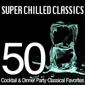 Play & Download Super Chilled Classics - 50 Cocktail & Dinner Party Classical Favorites by Various Artists | Napster