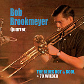The Blues Hot and Cold + 7 X Wilder by Bob Brookmeyer