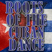 Play & Download Roots Of The Cuban Dance by Various Artists | Napster