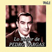 Play & Download Lo Mejor de Pedro Vargas, Vol. 1 by Pedro Vargas | Napster