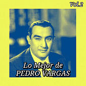 Play & Download Lo Mejor de Pedro Vargas, Vol. 2 by Pedro Vargas | Napster