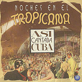 Play & Download Noches en el Topicana: Asi Cantaba Cuba by Various Artists | Napster
