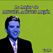 Play & Download Lo Mejor de Miguel Aceves Mejía, Vol. 3 by Miguel Aceves Mejia | Napster
