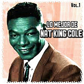 Play & Download Lo Mejor de Nat King Cole, Vol. 1 by Nat King Cole | Napster
