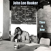 John Lee Hooker Then and Now by John Lee Hooker
