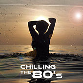 Chilling The 80's by Various Artists