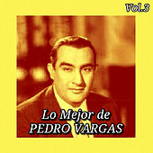 Play & Download Lo Mejor de Pedro Vargas, Vol. 3 by Pedro Vargas | Napster