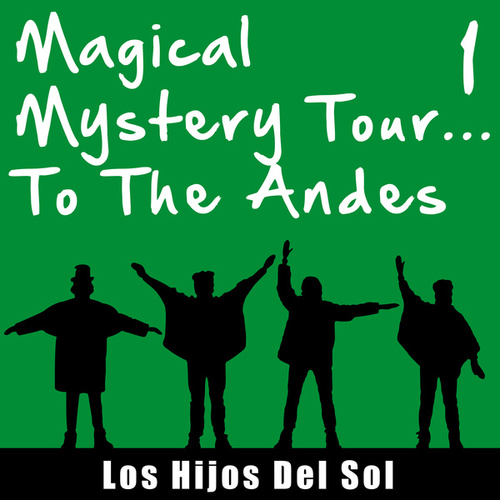 Play & Download Magical Mistery Tour... To the Andes, Vol. 1 by Hijos Del Sol | Napster