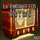 La Radio de los 50's y 60's, Vol. 5 by Various Artists