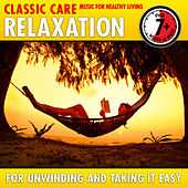 Relaxation: Classic Care - Music for Healthy Living for Unwinding & Taking It Easy by Various Artists