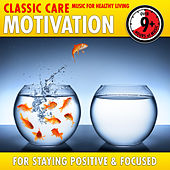 Play & Download Motivation: Classic Care - Music for Healthy Living for Staying Positive & Focused by Various Artists | Napster