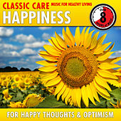 Happiness: Classic Care - Music for Healthy Living for Happy Thoughts & Optimism by Various Artists