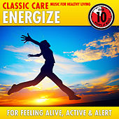 Energize: Classic Care - Music for Healthy Living for Feeling Alive, Active & Alert by Various Artists