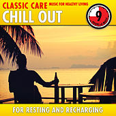 Chill Out: Classic Care - Music for Healthy Living for Resting & Recharging von Various Artists
