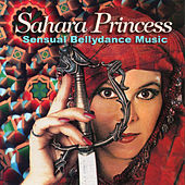 Play & Download Sahara Princess: Sensual Bellydance Music by Various Artists | Napster