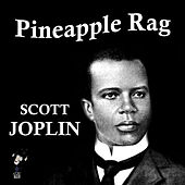 Play & Download Pineapple Rag by Scott Joplin | Napster