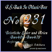 Play & Download Bach in Musical Box 231 / Geistliche Lieder und Arien, BWV 469 - BWV 478 by Shinji Ishihara | Napster