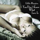 Play & Download You Don't Know What Love Is by Eddie Higgins | Napster