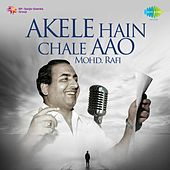 Play & Download Akele Hain Chale Aao - Mohd. Rafi by Mohd. Rafi | Napster