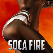 Play & Download Soca Fire: The Top Soca Party Hits by Various Artists | Napster