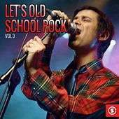 Let's Old School Rock, Vol. 3 by Various Artists