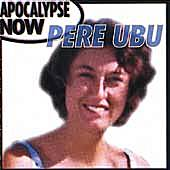 Play & Download Apocalypse Now by Pere Ubu | Napster