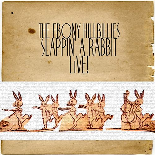 Play & Download Slappin' a Rabbit by The Ebony Hillbillies | Napster