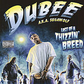 Play & Download Last Of A Thizzin' Breed by Dubee | Napster