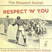 Respect 'n' You: Live At Greenwich House Music School by Respect Sextet