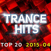 Play & Download Trance Hits Top 20 - 2015-04 by Various Artists | Napster
