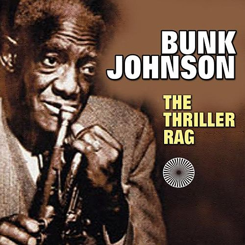 Play & Download The Thriller Rag by Bunk Johnson | Napster