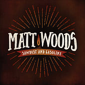 Play & Download Sawdust and Gasoline by Matt Woods | Napster