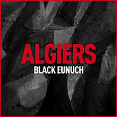 Play & Download Black Eunuch by Algiers | Napster