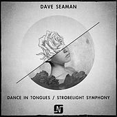Dance in Tongues / Strobelight Symphony by Dave Seaman