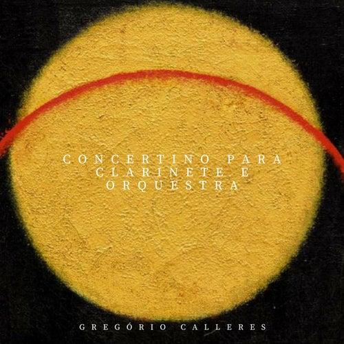 Play & Download Concertino para Clarinete by Gregório Calleres | Napster