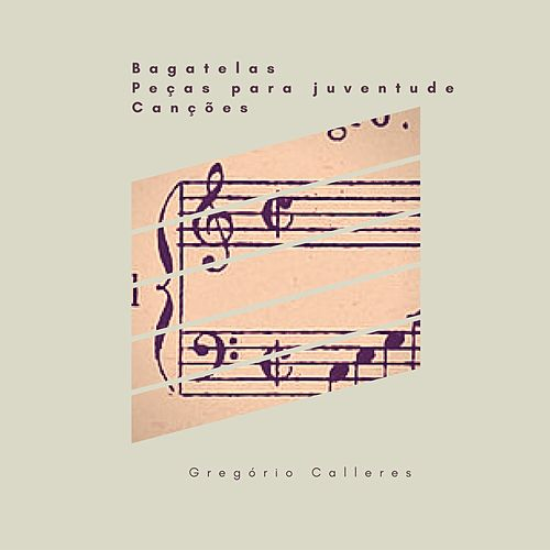 Play & Download Peças para Juventude, Bagatelas e Canções by Gregório Calleres | Napster