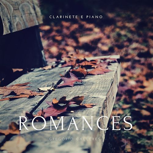 Play & Download Romances para Clarinete e Piano by Gregório Calleres | Napster