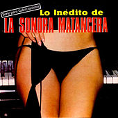 Play & Download Lo Inédito De La Sonora Matancera by Various Artists | Napster
