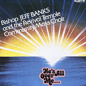 Play & Download He's All over Me by Bishop Jeff Banks & Revival... | Napster