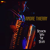 Bouncin with the Blues by Andre Thierry