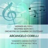 Werner Keltsch / Siegfried Barchet / Orchestre de Chambre de Stuttgart play: Arcangelo Corelli: