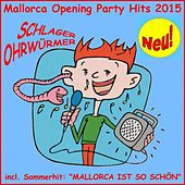 Mallorca Opening Party Hits 2015, Schlager Ohrwürmer (Sommerhits Mallorca ist so schön) by Schmitti