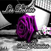 Los Boleros Más Famosos, Vol. 3 by Various Artists
