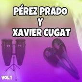 Pérez Prado y Xavier Cugat, Vol. 1 by Various Artists