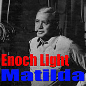 Play & Download Matilda by Enoch Light | Napster