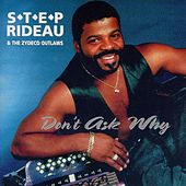 Play & Download Dont Ask Why by Step Rideau & The Zydeco Outlaws | Napster